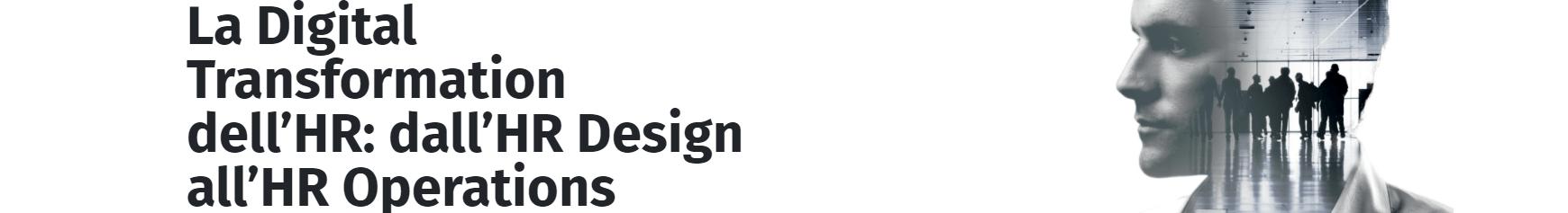 Banner La Gestione Integrata e Digitale delle Risorse Umane: dall'HR Design all'HR Operations